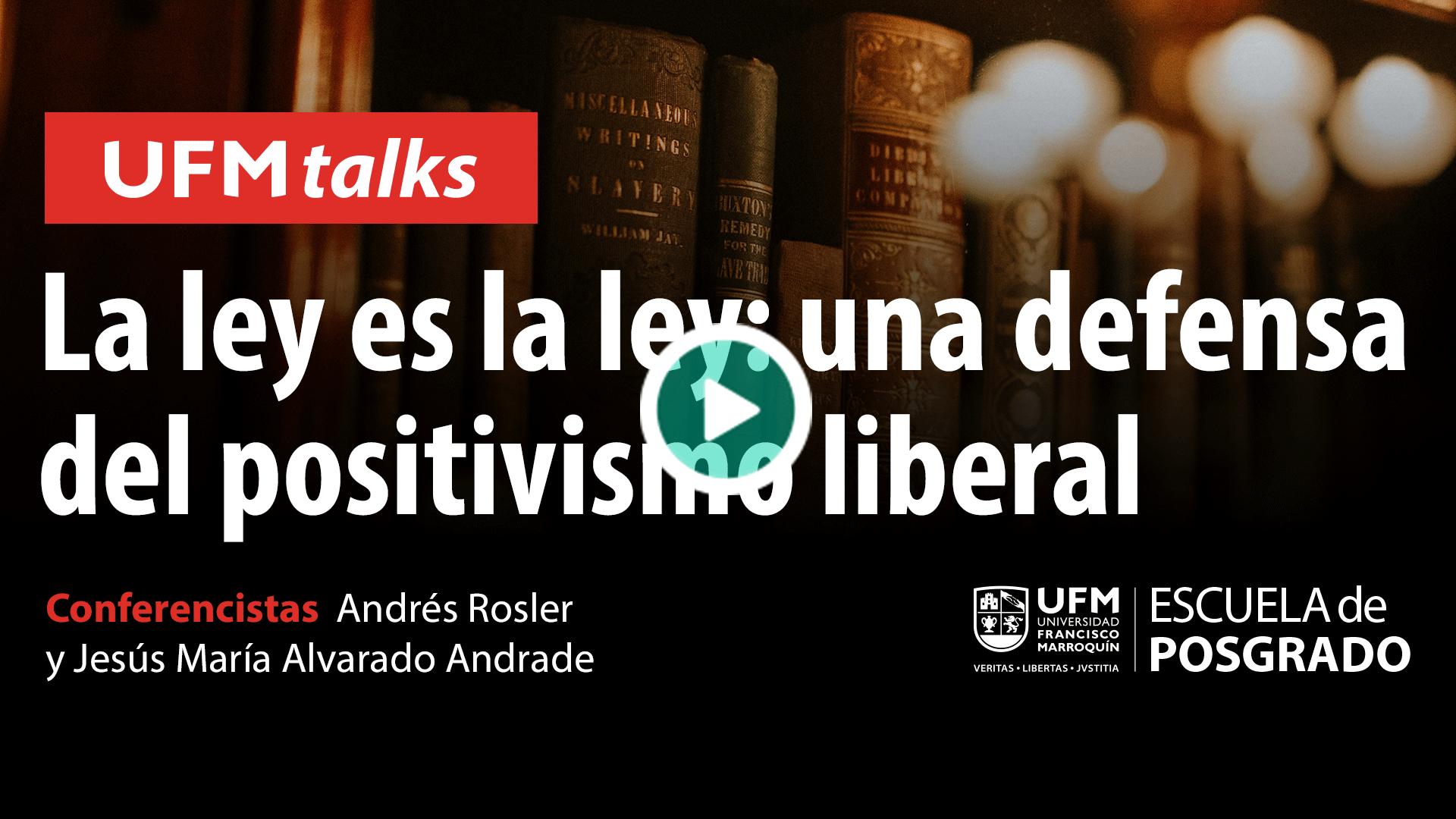 20200701_ufmtalks15_La-ley-es-la-ley,-una-defensa-del-positivismo-liberal